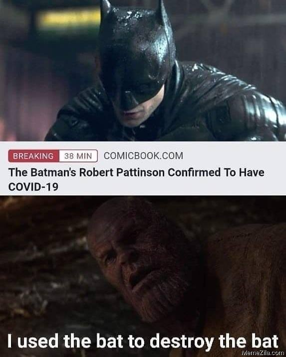 The Batmans Robert Pattinson confirmed to have covid-19 I used the bat to destroy the bat meme