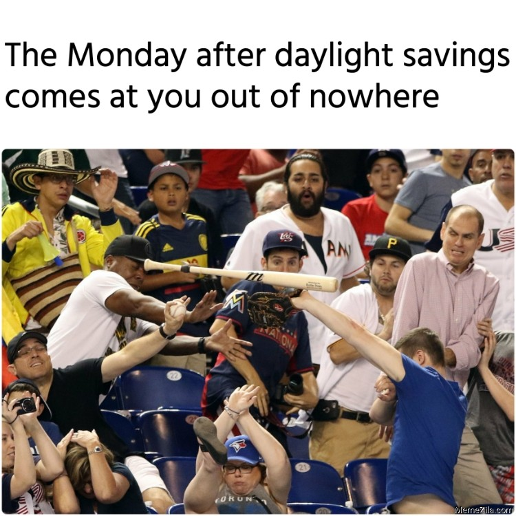 The Monday after daylight savings comes at you out of nowhere meme