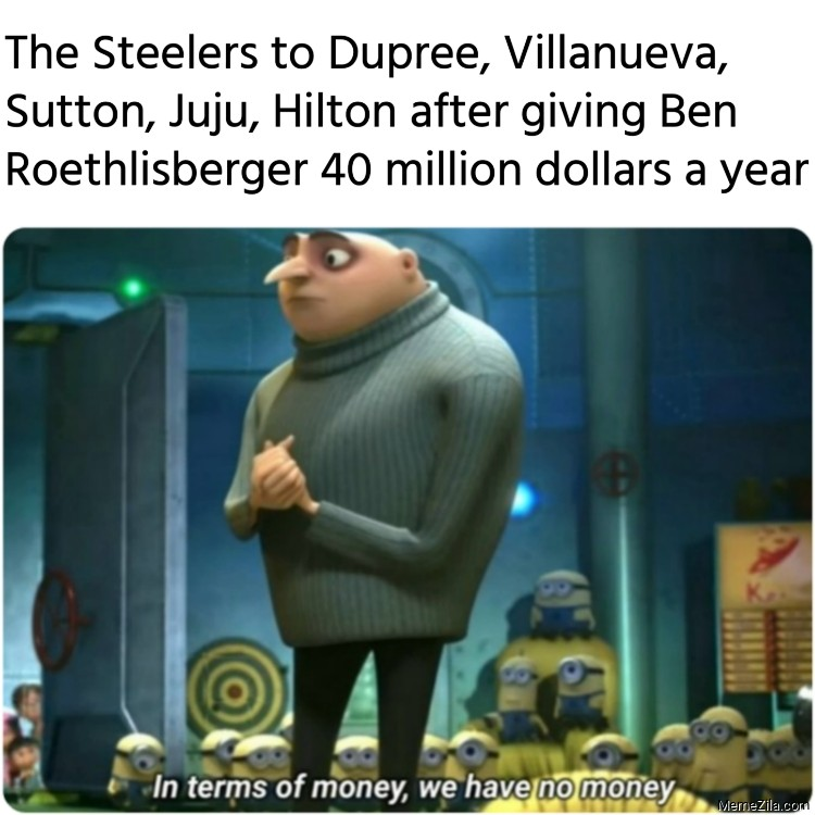 The Steelers after giving Ben Roethlisberger 40 million dollars a year meme