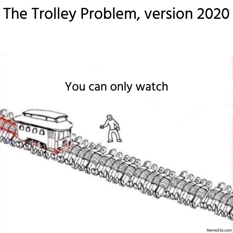 The Trolley Problem version 2020 You can only watch meme