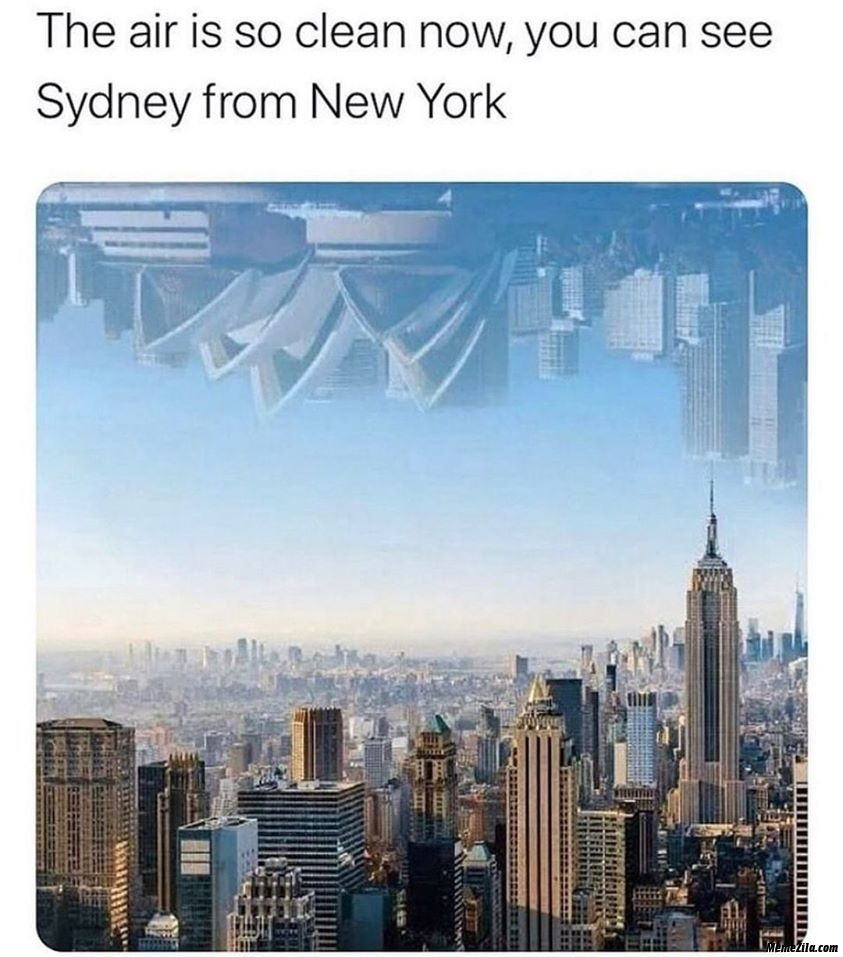 The air is so clean now You can see Sydney from Newyork meme