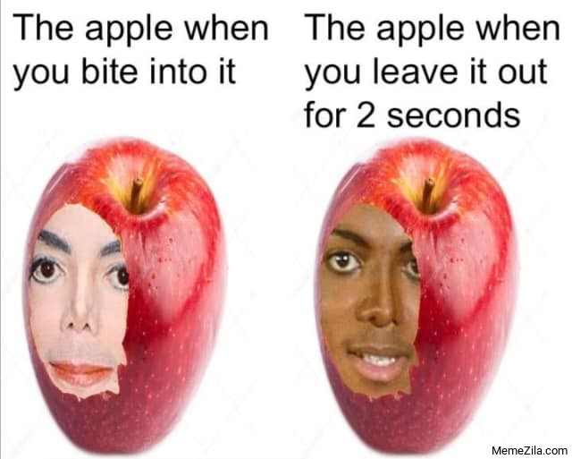 The apple when you bite into it The apple when you leave it out for 2 seconds meme
