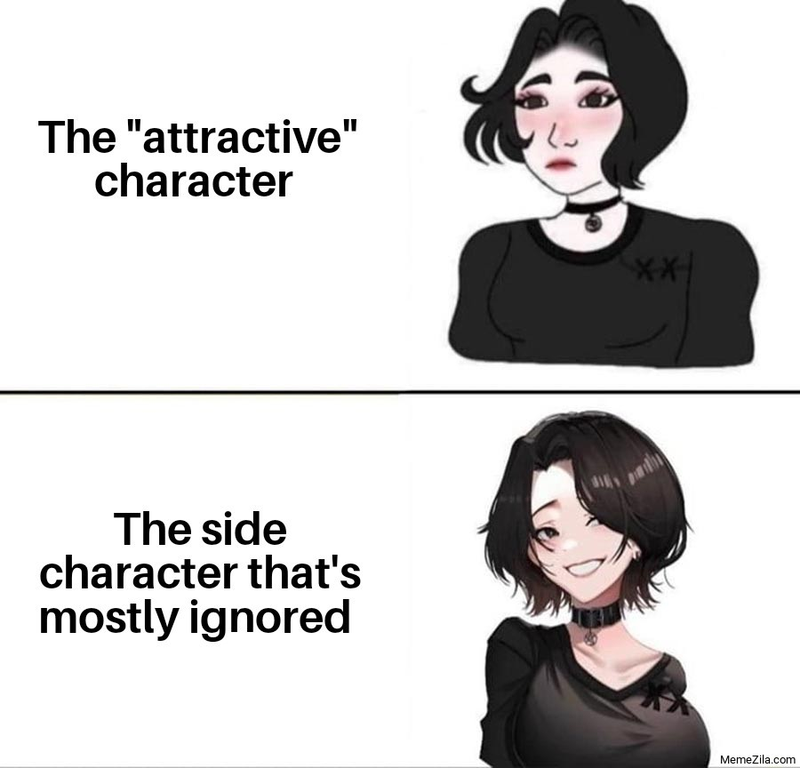 The attractive character The side character that's mostly ignored meme