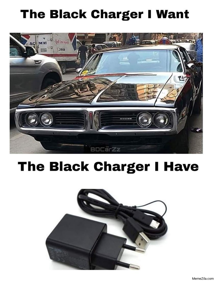 The black charger I want The black charger I have meme