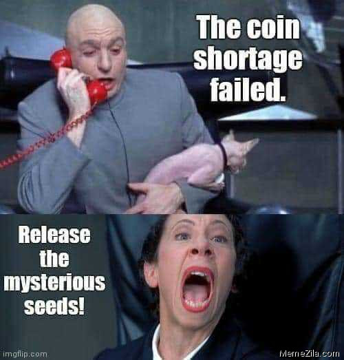 The coin shortage failed Release the mysterious seeds meme