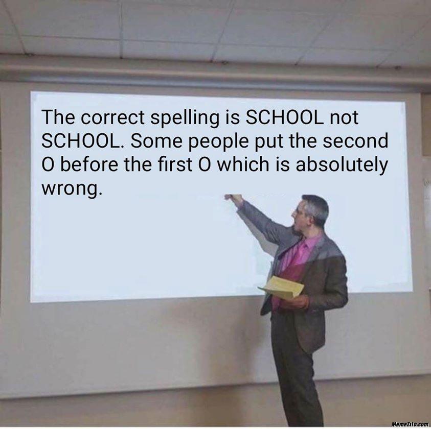 The correct spelling is school not school meme