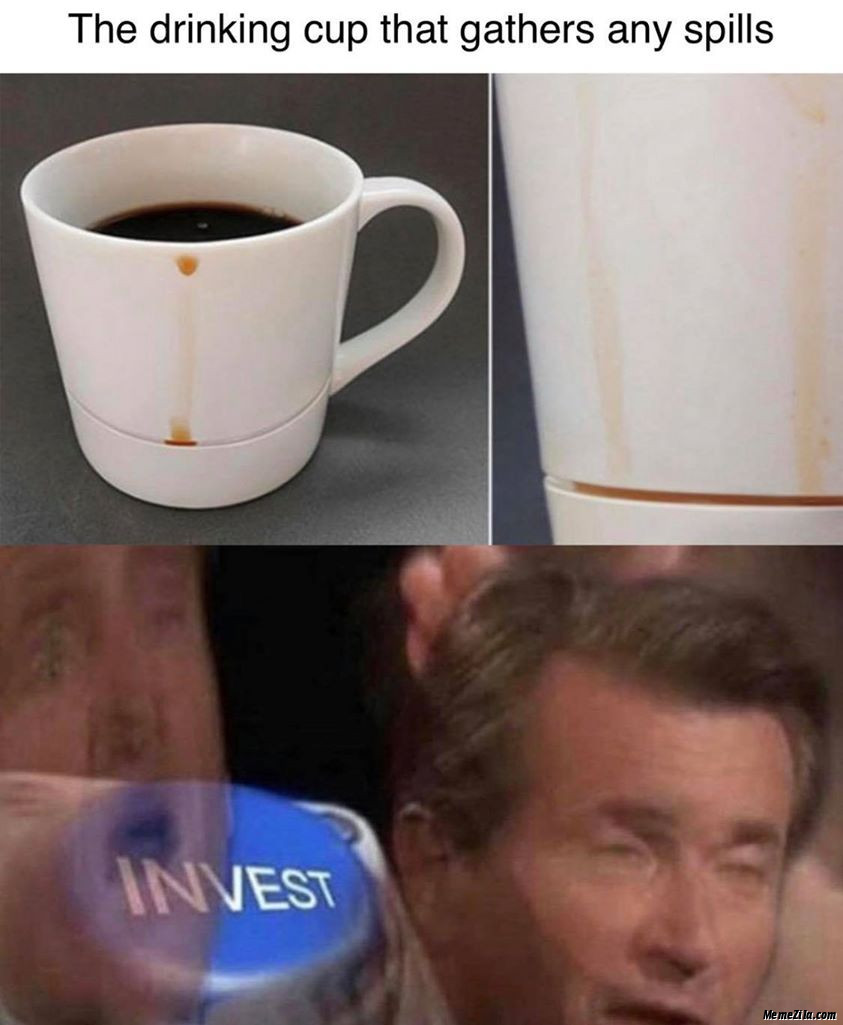 The drinking cup that gathers any spills Invest meme