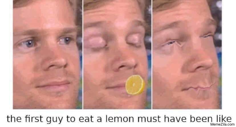 The first guy to eat a lemon must have been like meme