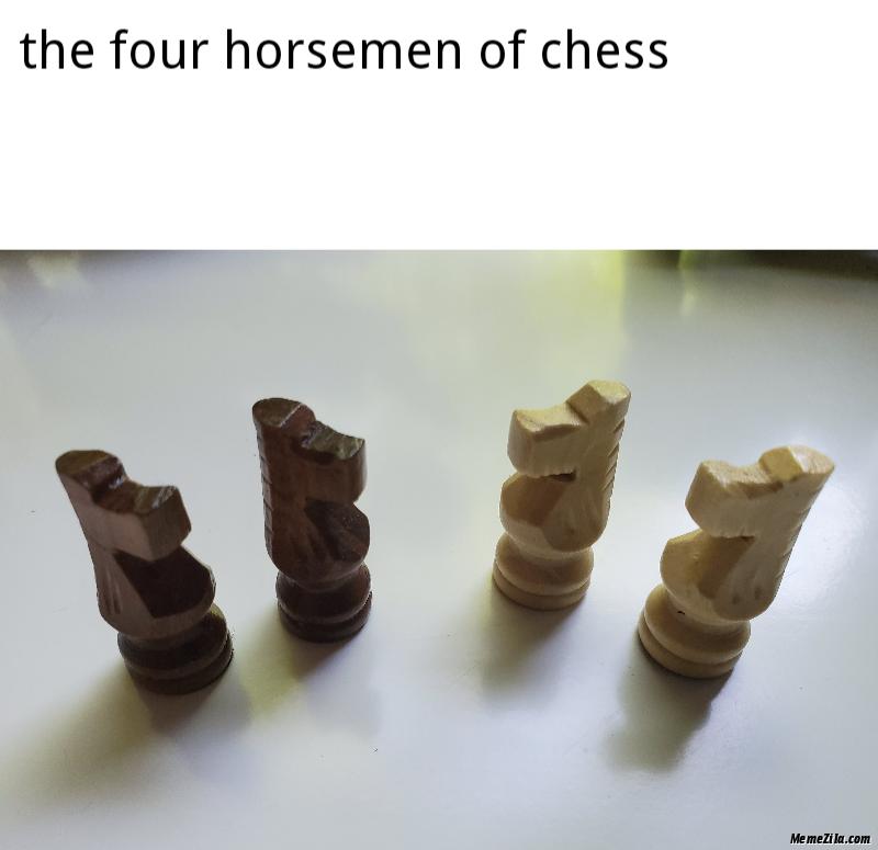 The four horsemen of chess meme