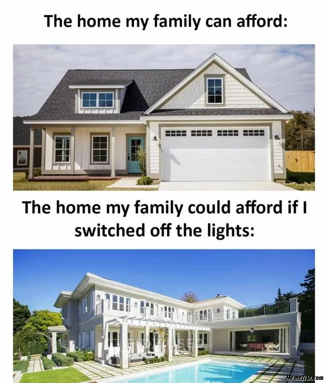 The home my family can afford if I switch off the lights meme