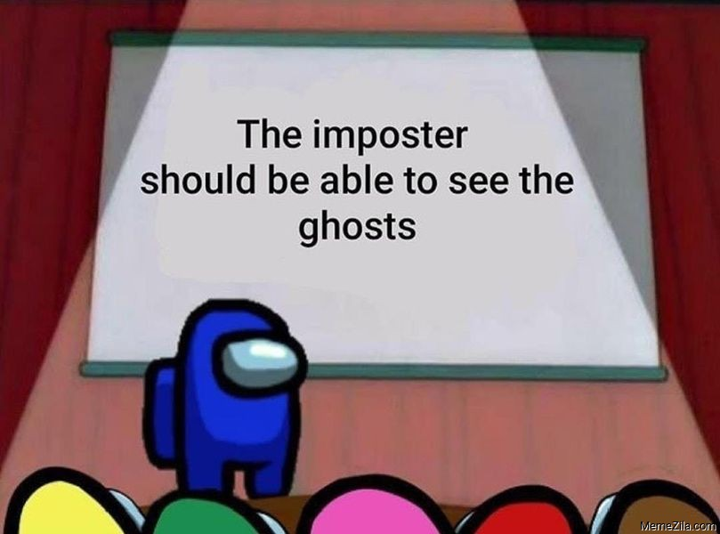 The imposter should be able to see the ghosts meme