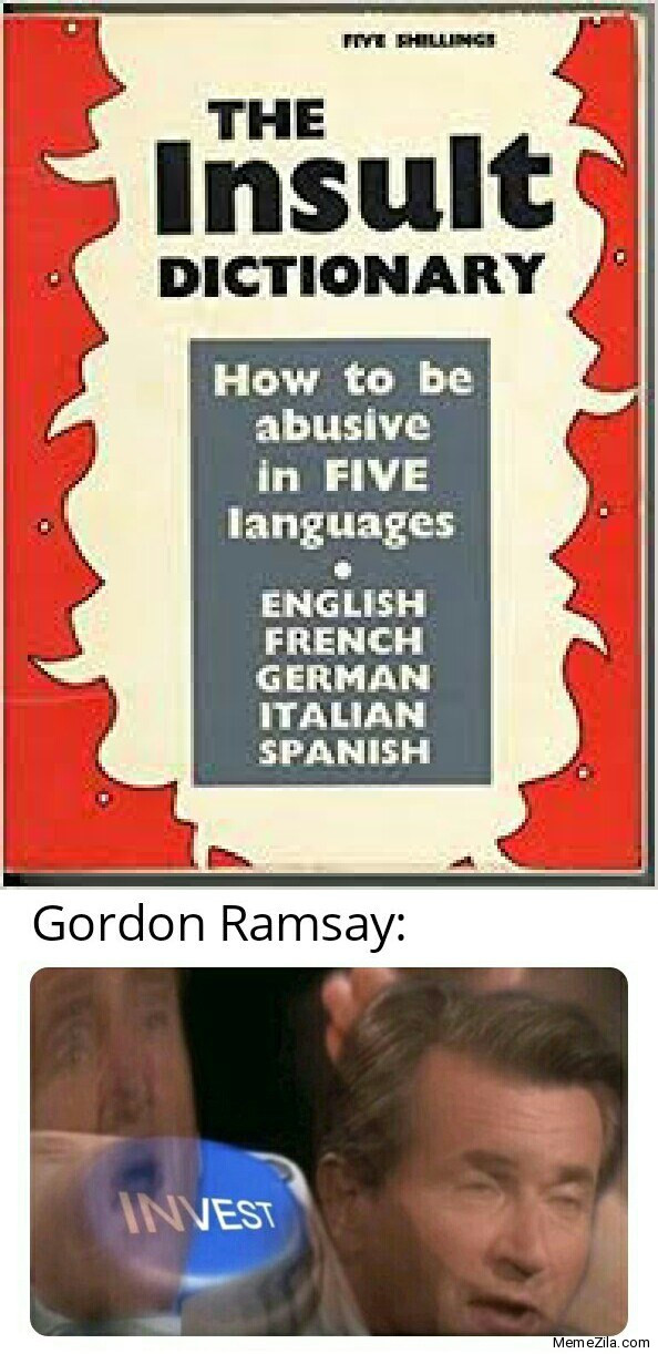The insult dictionary Meanwhile Gordon Ramsay invest meme