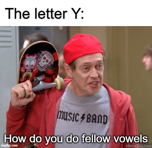 The letter Y: How do you do fellow vowels meme