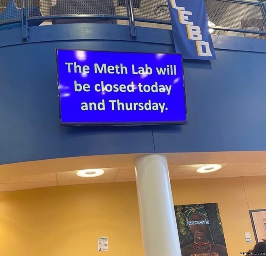 The meth lab will be closed today and thursday meme