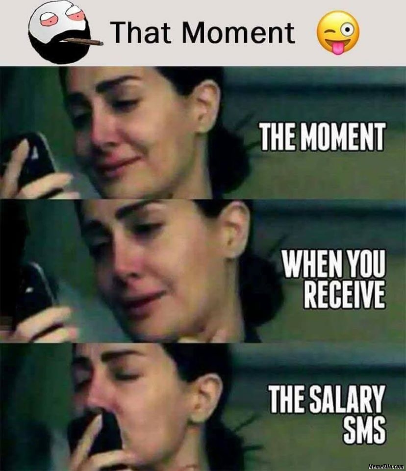 The moment when you receive the salary sms meme