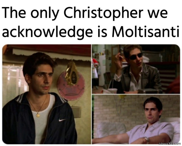 The only Christopher we acknowledge is Moltisanti meme