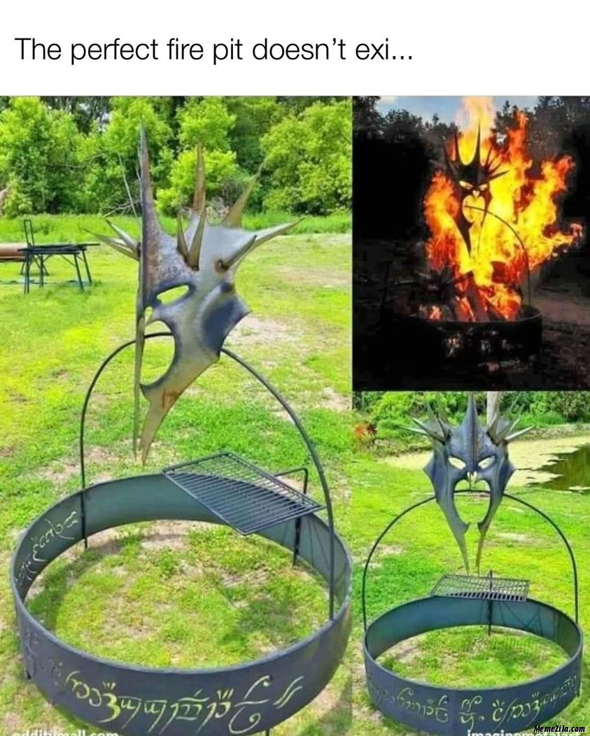 The perfect fire pit doesnt exist meme