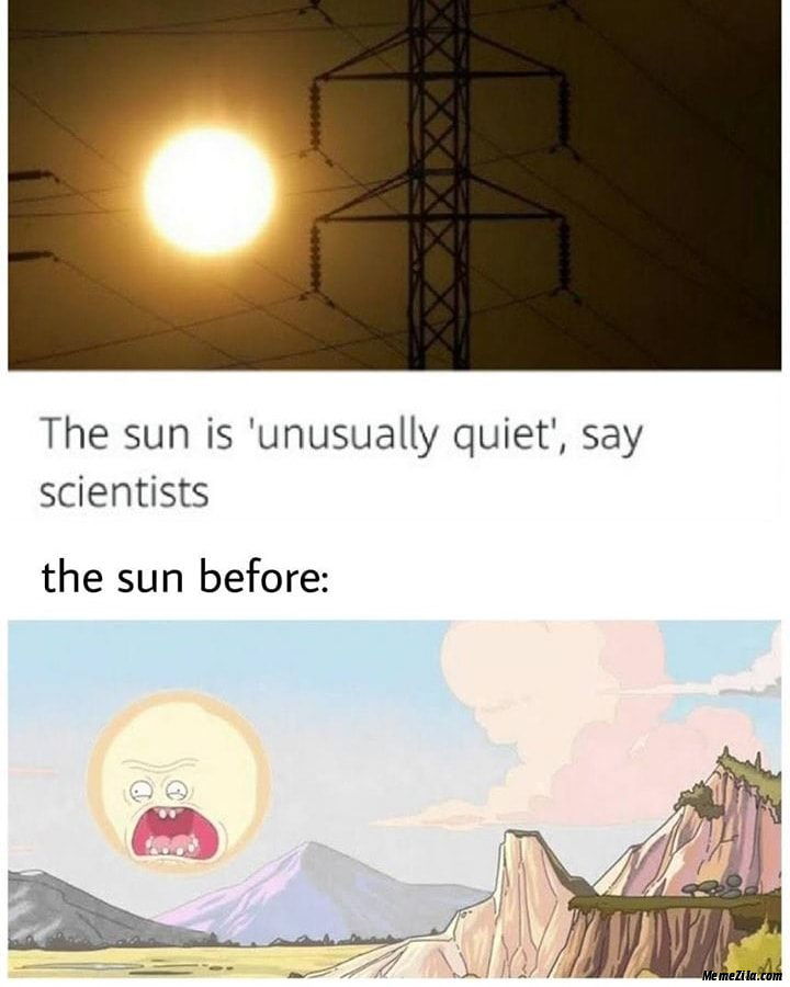 The sun is unusually quiet scientists Meanwhile the sun before meme