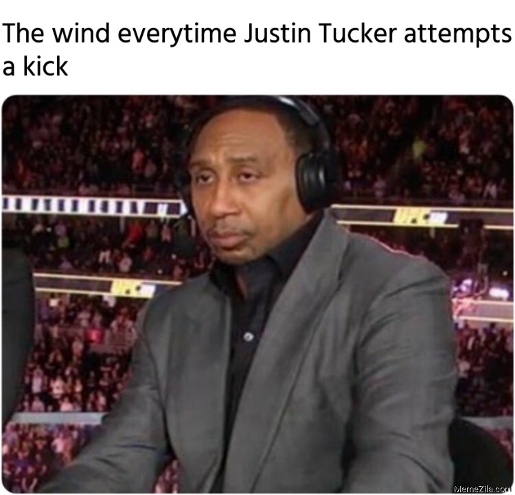 The wind everytime Justin Tucker attempts a kick meme