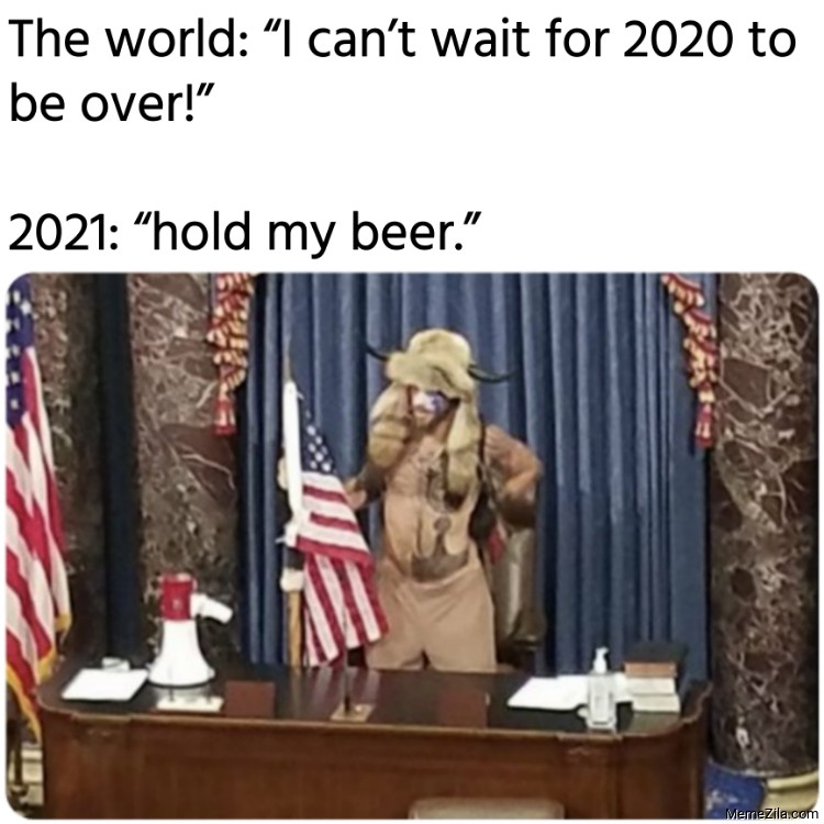 The world I cant wait for 2020 to be over 2021 hold my beer meme