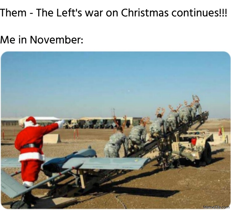Them The Lefts war on Christmas continues Me in November meme
