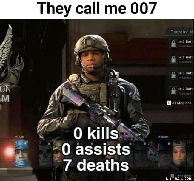 They call me 007 0 kills 0 assists 7 deaths meme