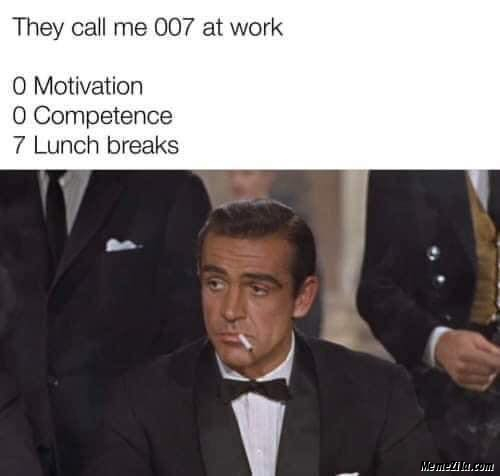They call me 007 at work 0 motivation 0 competence 7 lunch breaks meme