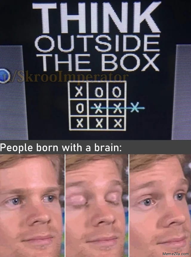 Think outside the box People born with a brain meme