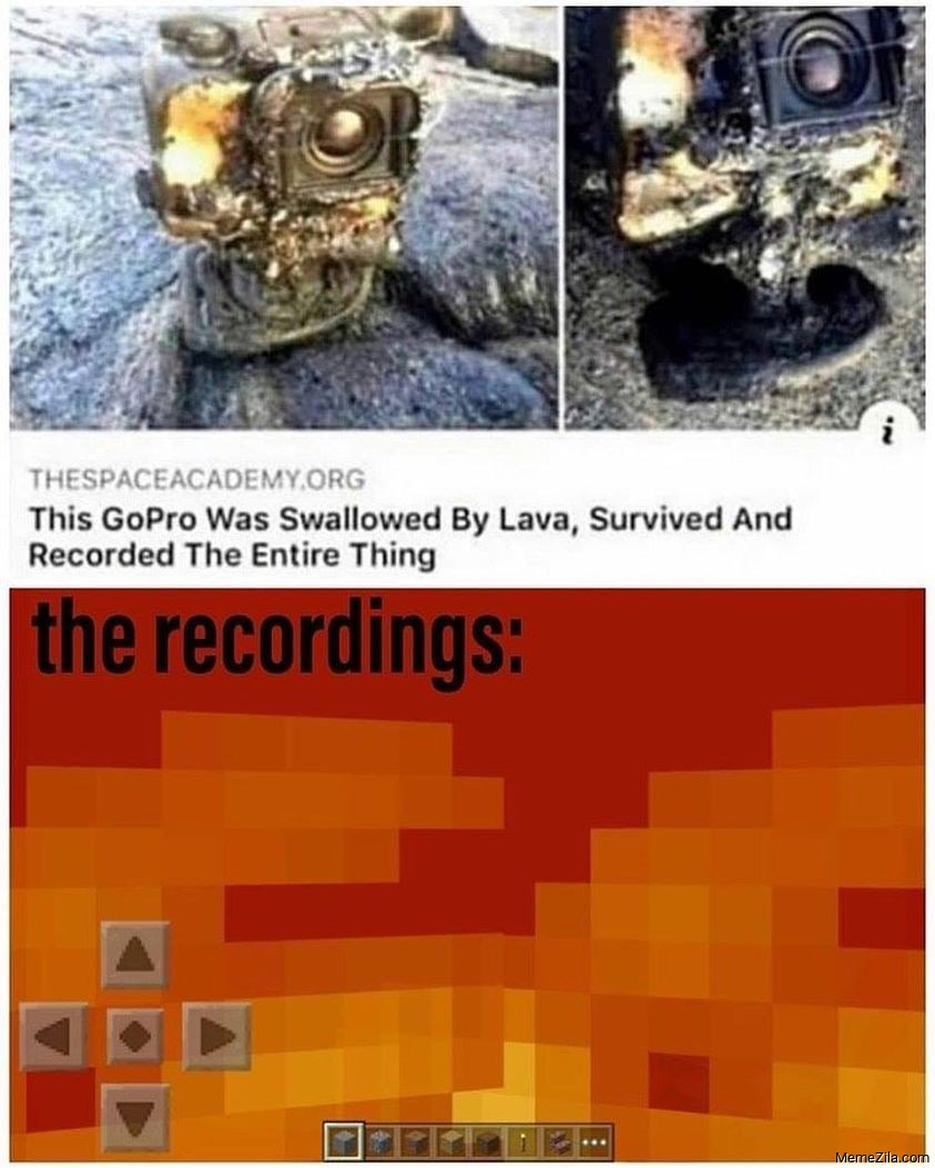 This Gopro was swallowed by lava survived and recorded entire thing Meanwhile the recordings meme