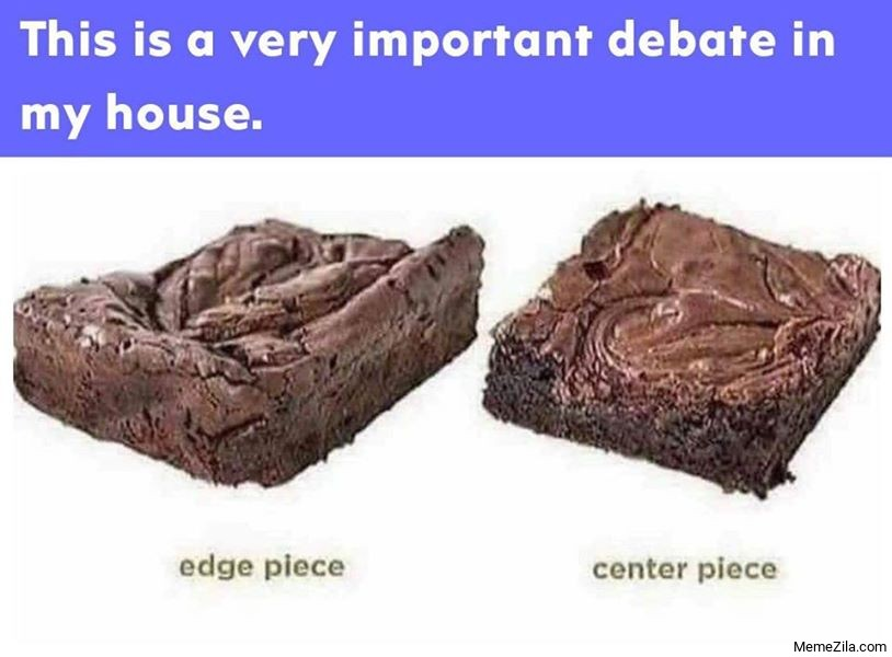 This is a very important debate in my house Edge piece vs Center piece meme