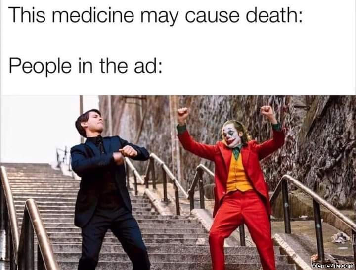 This medicine may cause death People in the ad meme