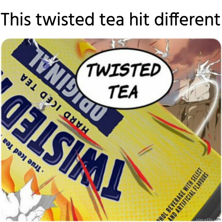 This twisted tea hit different meme