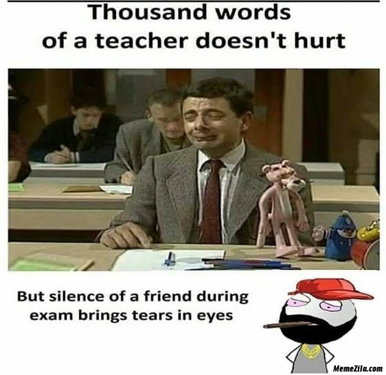 Thousand words of a teacher doesnt hurt but silence of a friend during exam brings tears in eyes meme