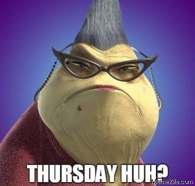 Thursday huh meme