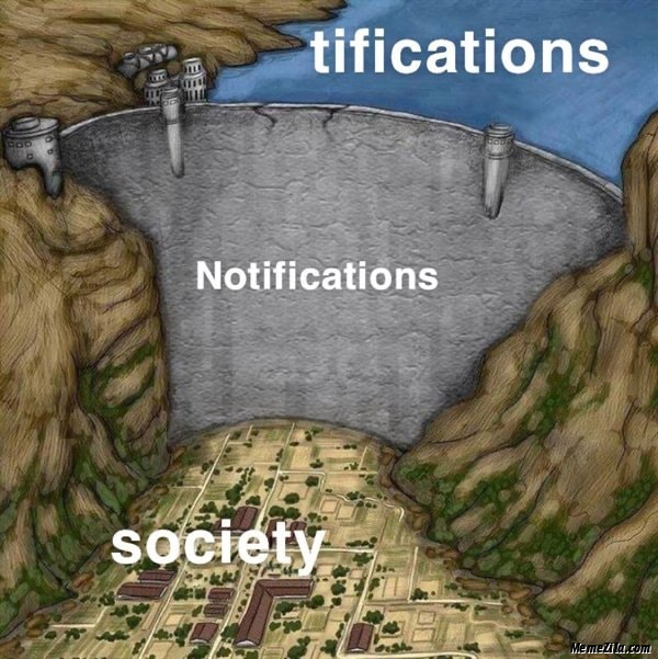 Tifications Notifications Society meme