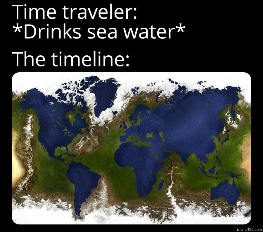 Time traveler drinks sea water The timeline meme