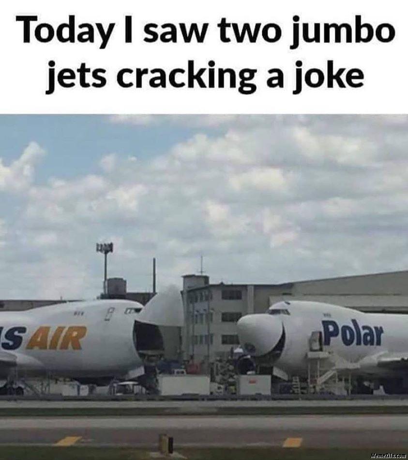 Today I saw two jumbo jets cracking a joke meme