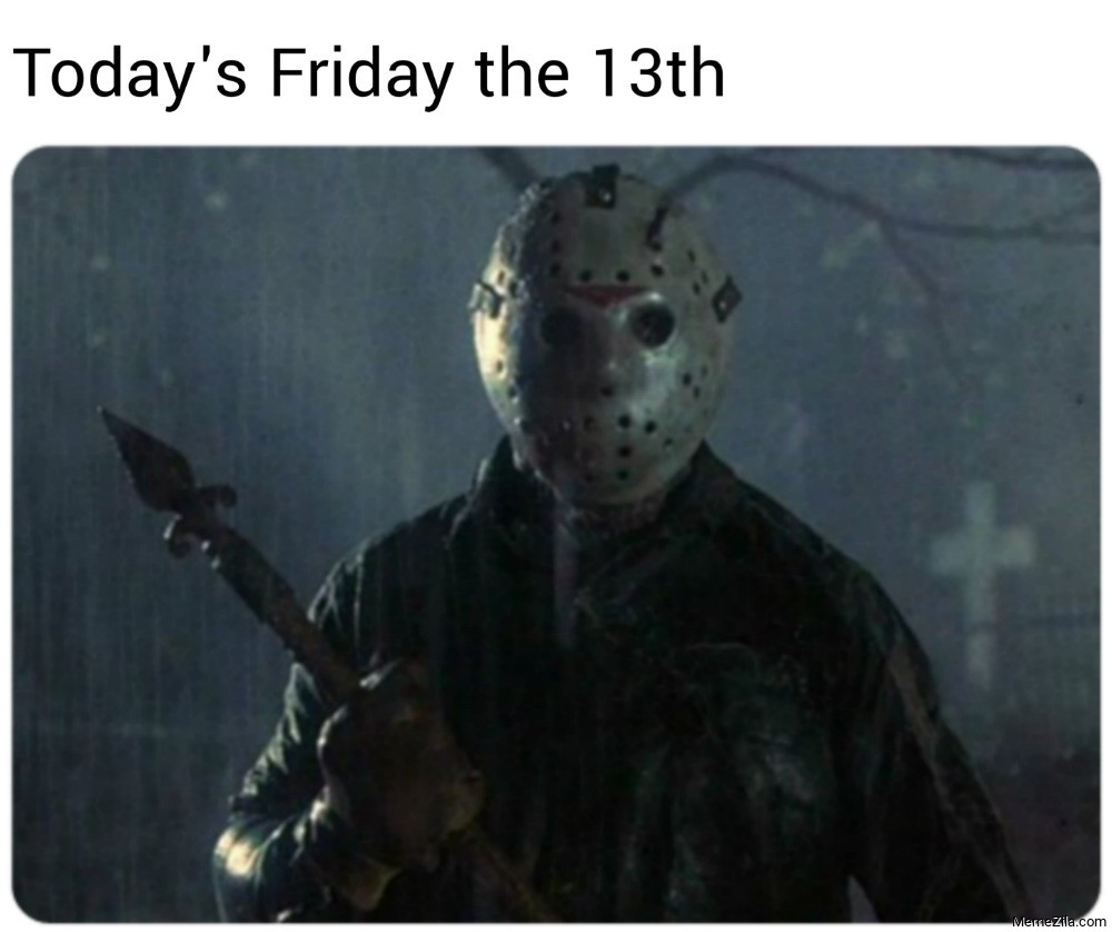Todays Friday the 13th meme