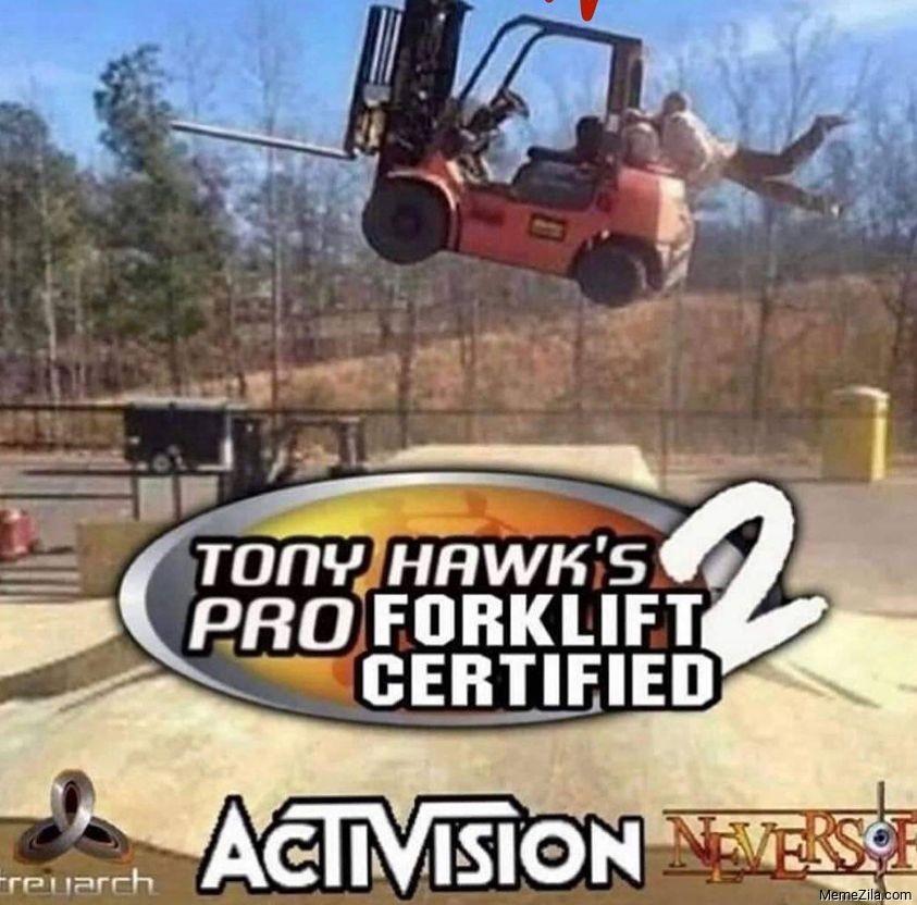 Tony Hawks pro certified forklift 2 meme