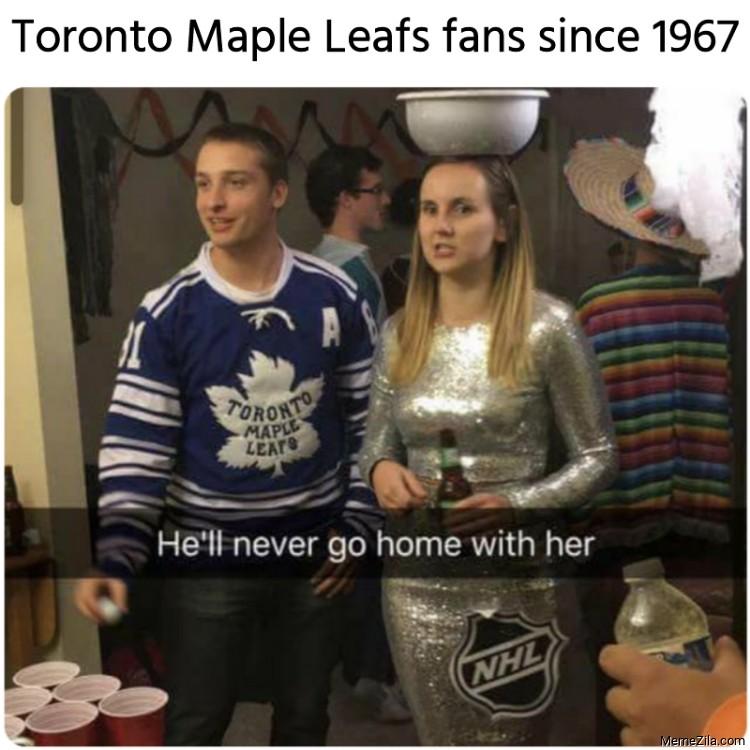 Toronto Maple Leafs fans since 1967 meme