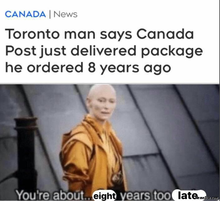 Toronto man says canada post just delivered package he post 8 years ago meme