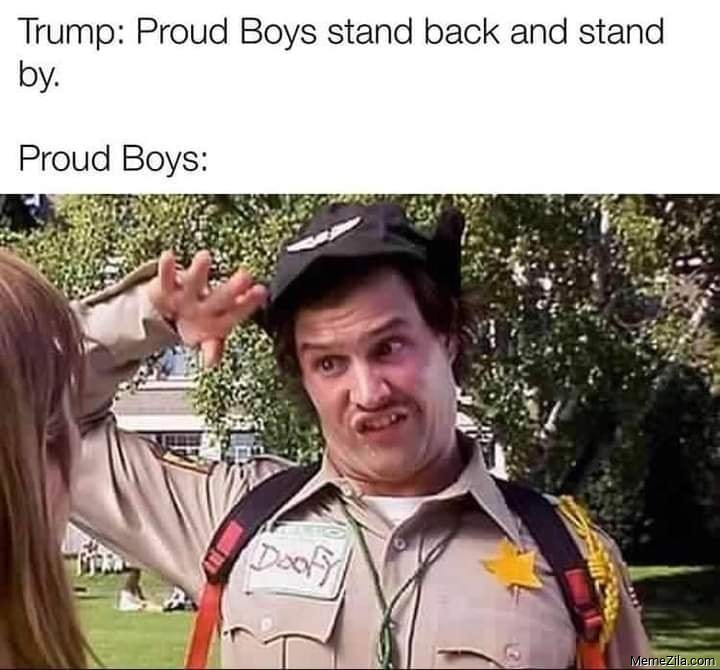 Trump Proud boys stand back and stand by Meanwhile Proud boys meme