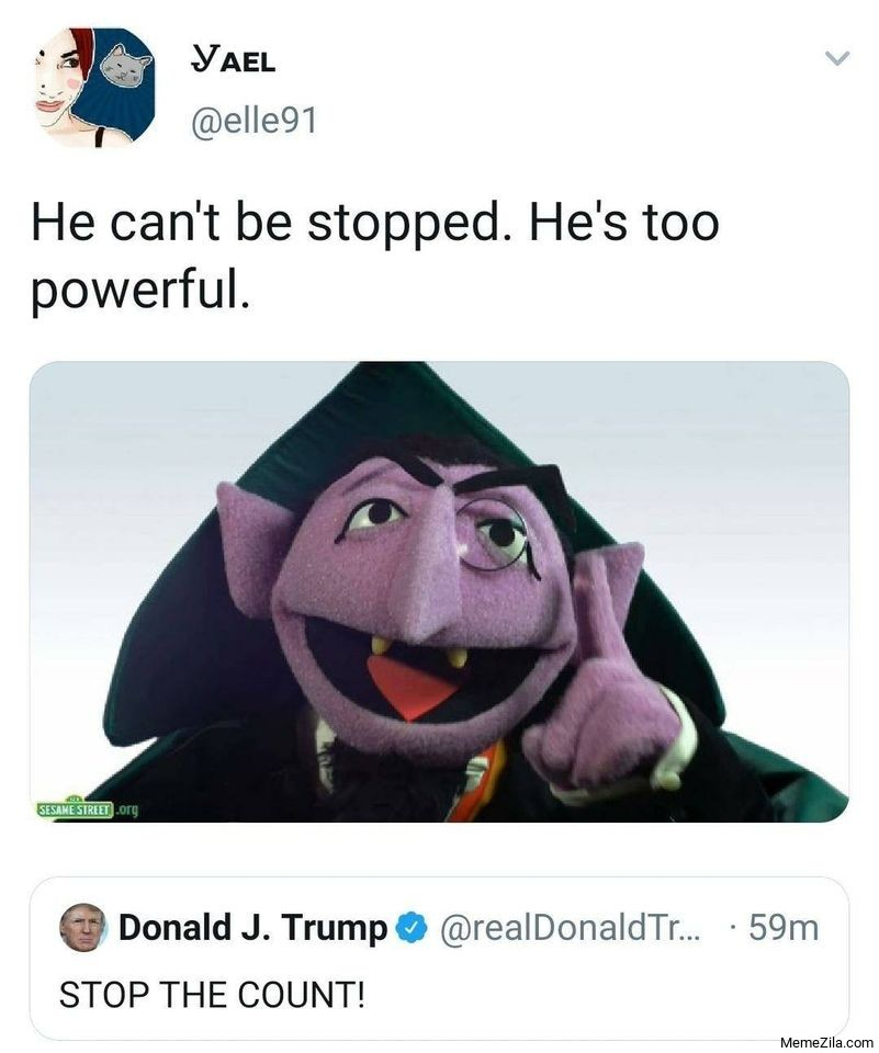 Trump Stop the count He cant be stopped He is too powerful meme