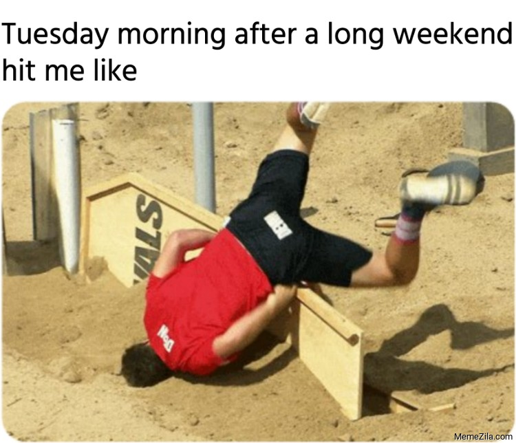 Tuesday morning after a long weekend hit me like meme