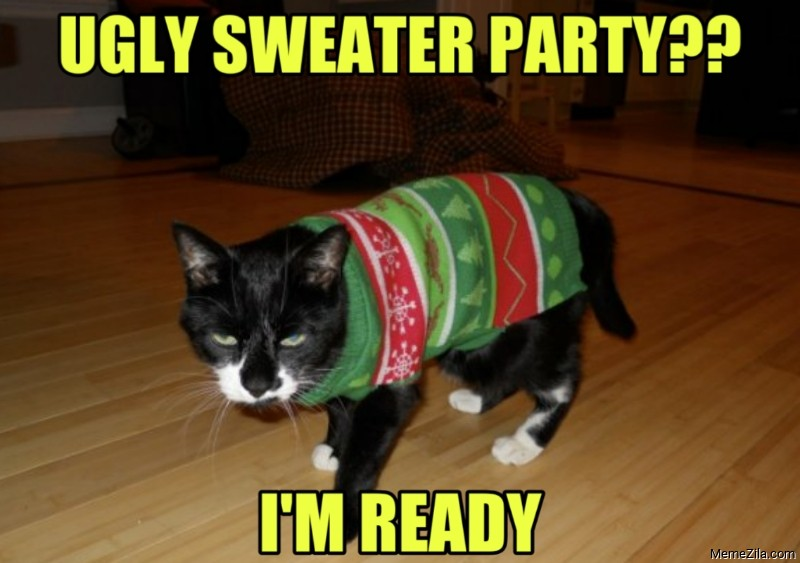 Ugly sweater party Im ready meme