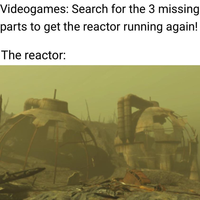 Videogames Search for the three missing parts of the reactor running again Meanwhile the reactor meme