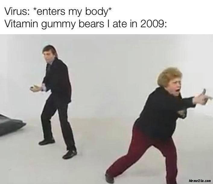 Virus enters my body Vitamin Gummy Bears I ate in 2009 meme