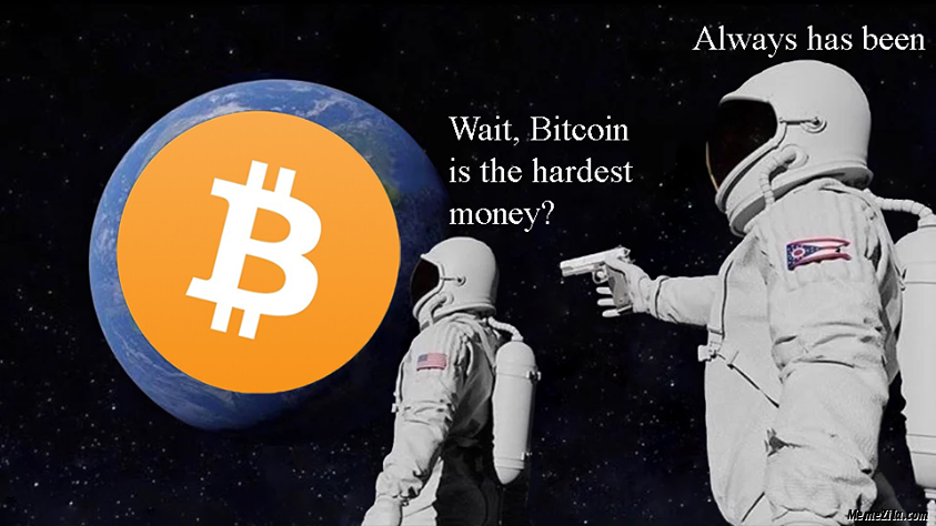 Wait bitcoin is the hardest money Always has been meme