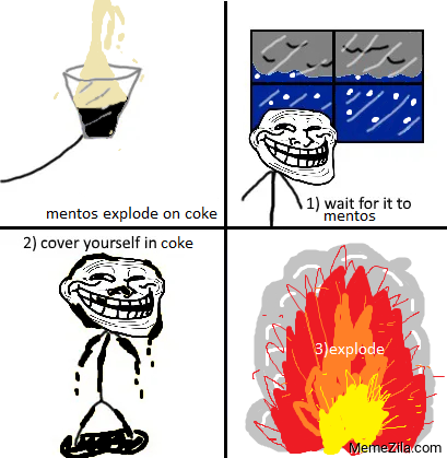 Wait for it to mentos Cover yourself in coke Explode meme