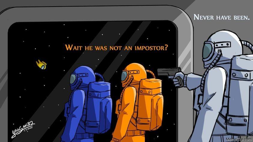 Wait he was not an impostor Never has been meme